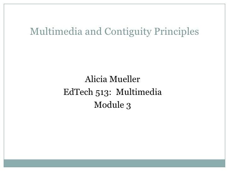 Alicia Mueller EdTech 513:  Multimedia Module 3 Multimedia and Contiguity Principles