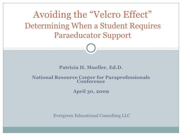 "Patricia H. Mueller, Ed.D. National Resource Center for Paraprofessionals Conference April 30, 2009 Avoiding the ""Velcro E..."