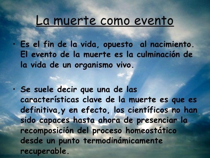 La muerte como evento <ul><li>Es el fin de la vida, opuesto al nacimiento. El evento de la muerte es la culminación de la...
