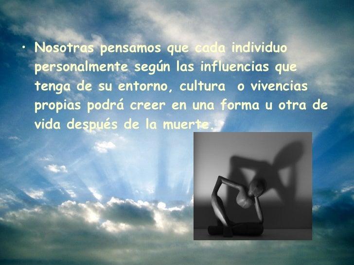 <ul><li>Nosotras pensamos que cada individuo personalmente según las influencias que tenga de su entorno, cultura o viven...
