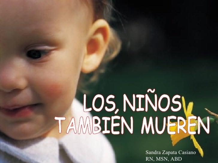 LOS NIÑOS TAMBIÉN MUEREN Sandra Zapata Casiano RN, MSN, ABD