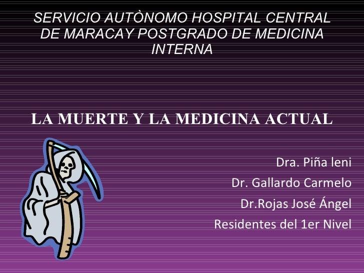 SERVICIO AUTÒNOMO HOSPITAL CENTRAL DE MARACAY POSTGRADO DE MEDICINA INTERNA <ul><li>LA MUERTE Y LA MEDICINA ACTUAL </li></...