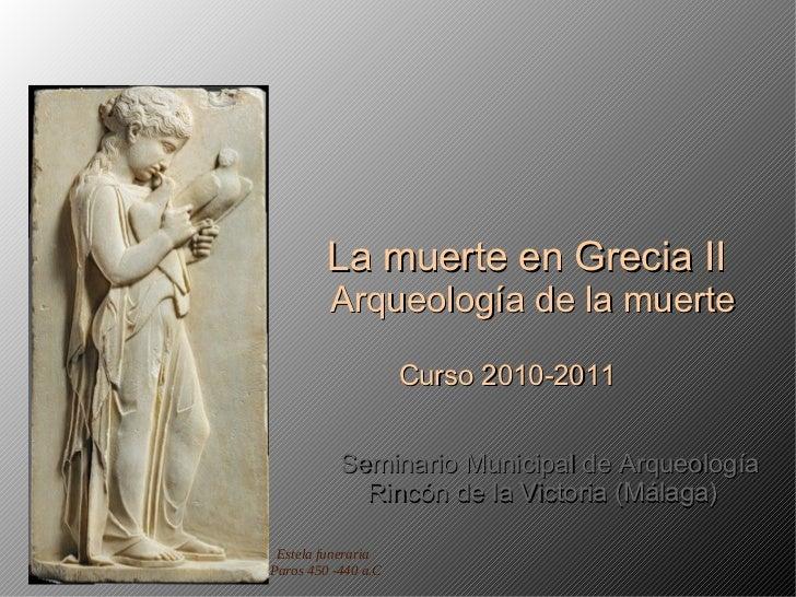 La muerte en Grecia II Arqueología de la muerte Curso 2010-2011 Seminario Municipal de Arqueología Rincón de la Victoria (...