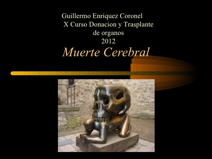 Guillermo Enriquez CoronelX Curso Donacion y Trasplante          de organos             2012Muerte Cerebral