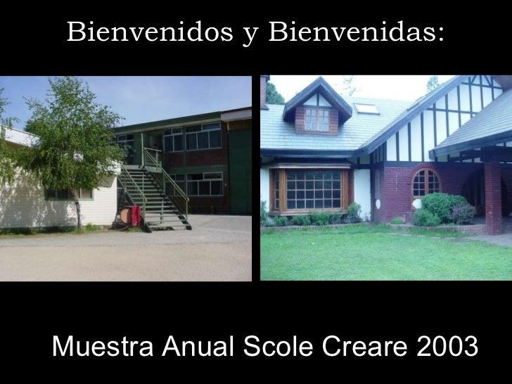 Bienvenidos y Bienvenidas: Muestra Anual Scole Creare 2003