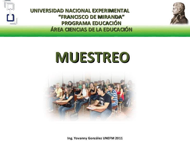 """MUESTREO Ing. Yovanny González UNEFM 2011 UNIVERSIDAD NACIONAL EXPERIMENTAL  """"FRANCISCO DE MIRANDA"""" PROGRAMA EDUCACIÓN ÁRE..."""