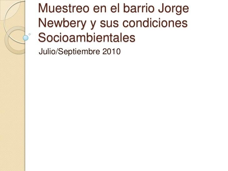 Muestreo en el barrio Jorge Newberyy sus condiciones Socioambientales<br />Julio/Septiembre 2010<br />