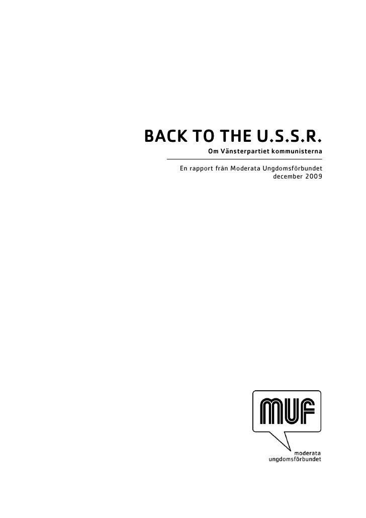BACK TO THE U.S.S.R.             Om Vänsterpartiet kommunisterna      En rapport från Moderata Ungdomsförbundet           ...