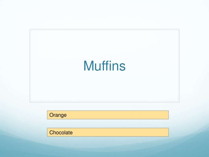 Muffins<br />Orange<br />Chocolate<br />