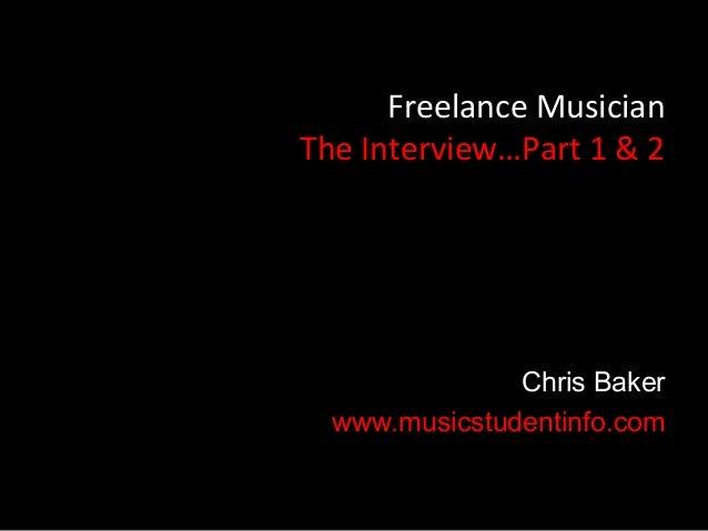 Freelance MusicianThe Interview…Part 1 & 2               Chris Baker  www.musicstudentinfo.com