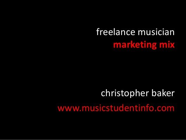 freelance musician marketing mix  christopher baker www.musicstudentinfo.com