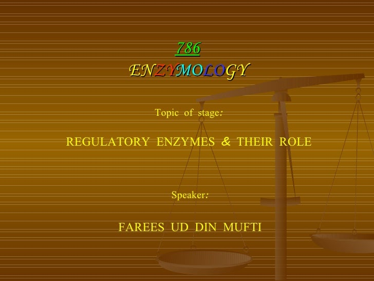 786 EN ZY MO LO GY Topic of stage: REGULATORY ENZYMES & THEIR ROLE Speaker: FAREES UD DIN MUFTI