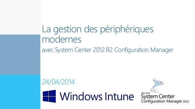 Expert en innovation La gestion des périphériques modernes avec System Center 2012 R2 Configuration Manager 24/04/2014