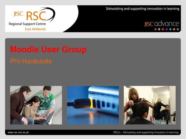 Moodle User Group  Phil HardcastleGo to View > Header & Footer to editwww.rsc-em.ac.uk                                    ...