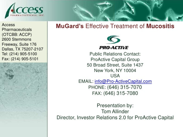 Access Pharmaceuticals                         MuGard's Effective Treatment of Mucositis (OTCBB: ACCP) 2600 Stemmons Freew...