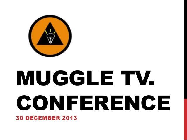 Muggle tv Conference 2013