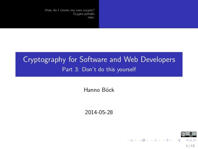 How do I create my own crypto? Crypto pitfalls misc Cryptography for Software and Web Developers Part 3: Don't do this you...