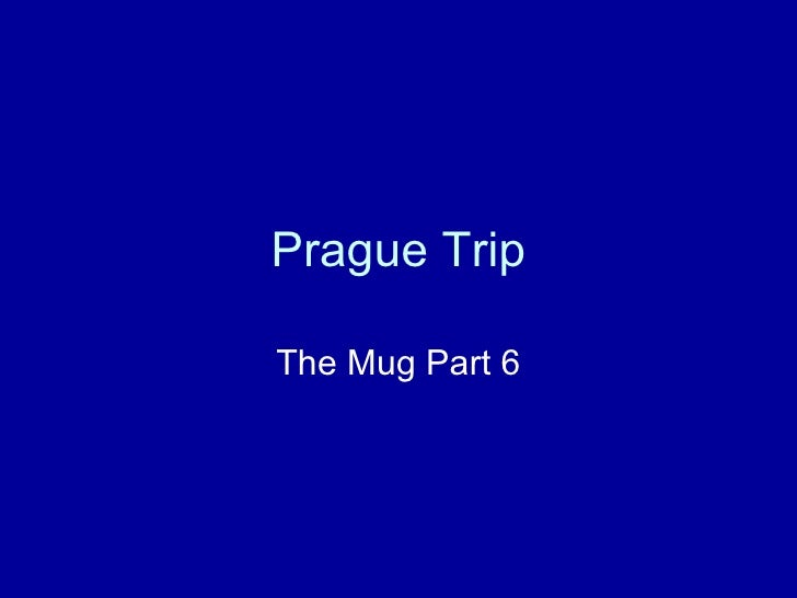 Prague Trip The Mug Part 6