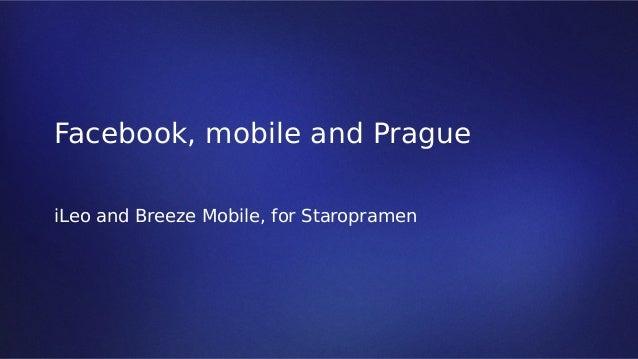 Facebook, mobile and Prague iLeo and Breeze Mobile, for Staropramen