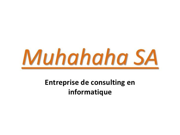 Muhahaha SA Entreprise de consulting en       informatique