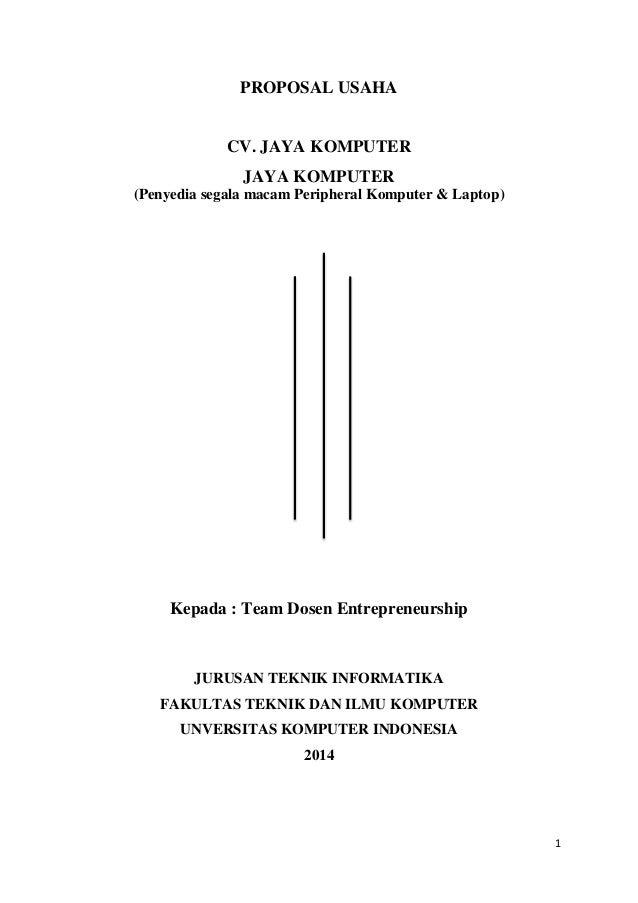 1 PROPOSAL USAHA CV. JAYA KOMPUTER JAYA KOMPUTER (Penyedia segala macam Peripheral Komputer & Laptop) Kepada : Team Dosen ...