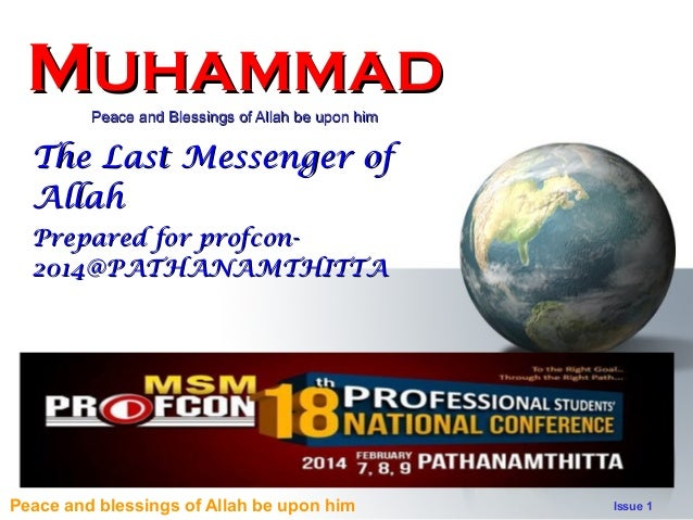 MUHAMMAD Peace and Blessings of Allah be upon him  The Last Messenger of Allah Prepared for profcon2014@PATHANAMTHITTA  Pe...