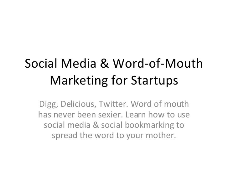 Social Media & Word-of-Mouth Marketing for Startups Digg, Delicious, Twitter. Word of mouth has never been sexier. Learn h...
