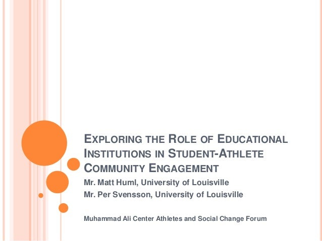 EXPLORING THE ROLE OF EDUCATIONALINSTITUTIONS IN STUDENT-ATHLETECOMMUNITY ENGAGEMENTMr. Matt Huml, University of Louisvill...
