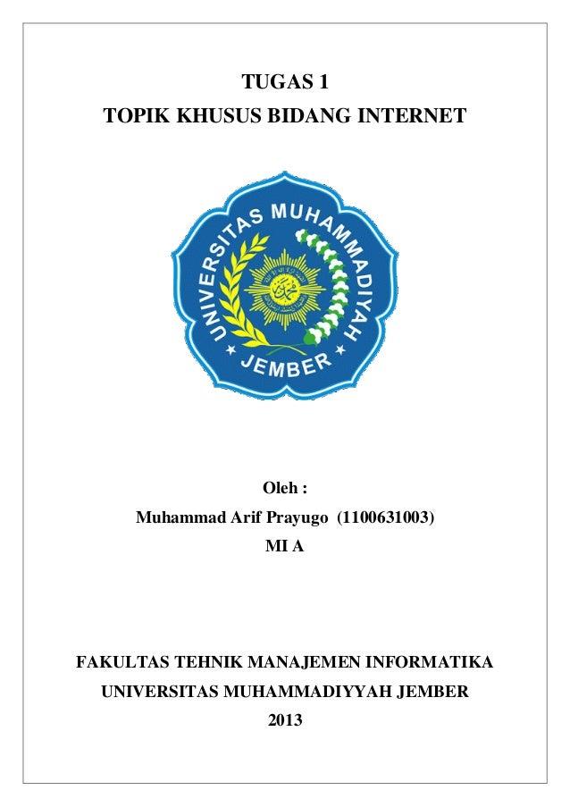 TUGAS 1 TOPIK KHUSUS BIDANG INTERNET Oleh : Muhammad Arif Prayugo (1100631003) MI A FAKULTAS TEHNIK MANAJEMEN INFORMATIKA ...