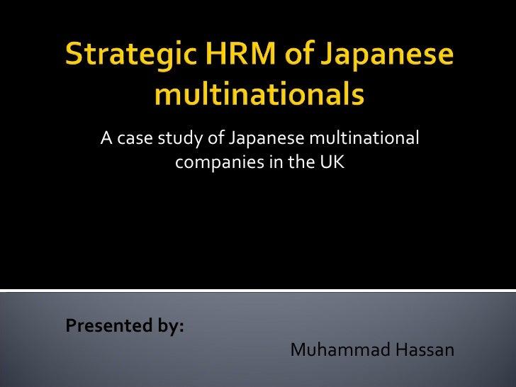 A case study of Japanese multinational companies in the UK Researched by: Dipak R. Basu &  Victoria Miroshnik Nagasaki Uni...
