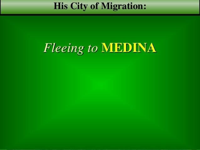 Muhammad in the bible Fleeing to MEDINA His City of Migration: