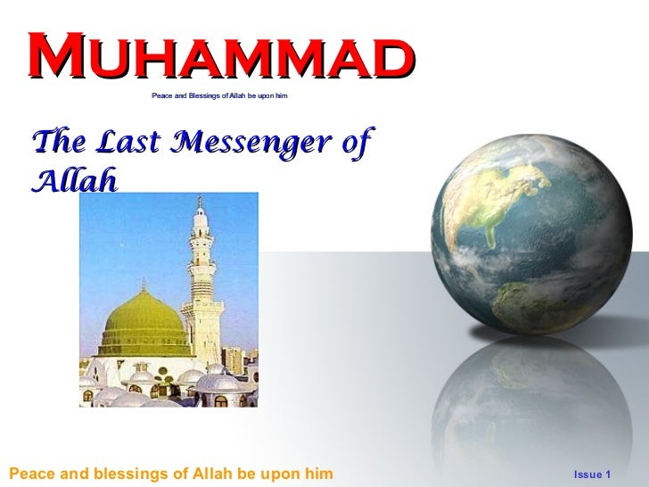 M UHAMMAD Peace and Blessings of Allah be upon him The Last Messenger of Allah