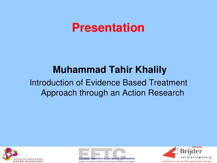 Presentation<br />Muhammad TahirKhalily<br />Introduction of Evidence Based Treatment Approach through an Action Research<...