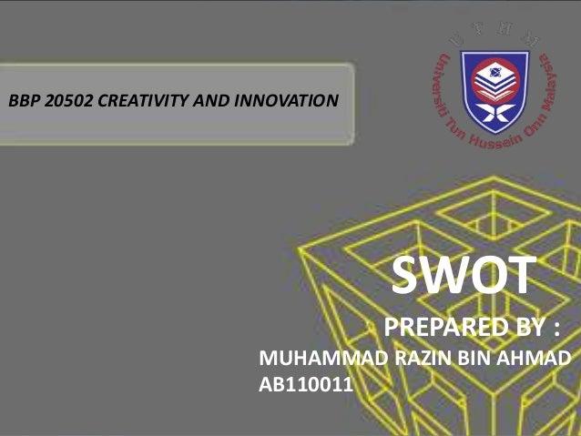 BBP 20502 CREATIVITY AND INNOVATION                                      SWOT                                      PREPARE...