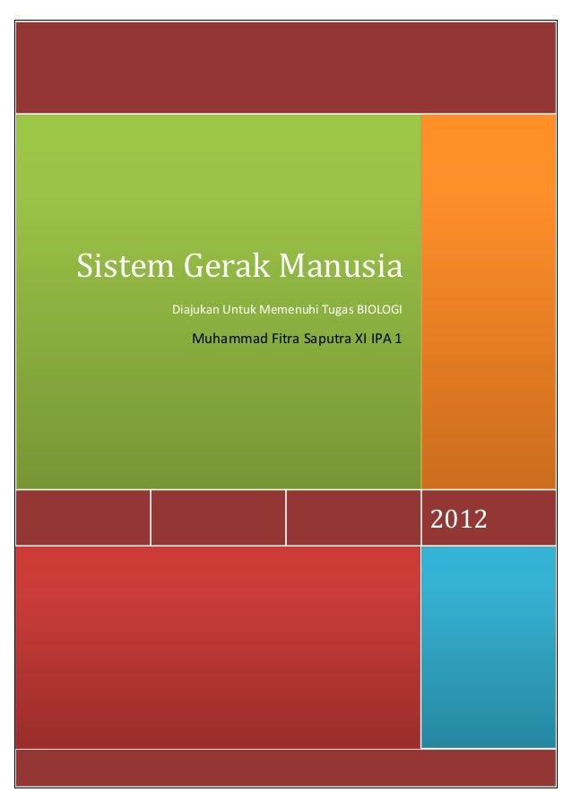 2012Sistem Gerak ManusiaDiajukan Untuk Memenuhi Tugas BIOLOGIMuhammad Fitra Saputra XI IPA 1