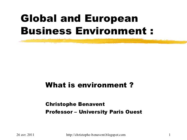 Global and European  Business Environment :               What is environment ?               Christophe Benavent         ...