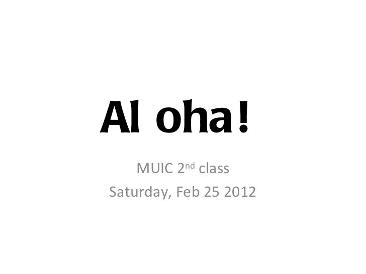 Al oha!    MUIC 2nd classSaturday, Feb 25 2012