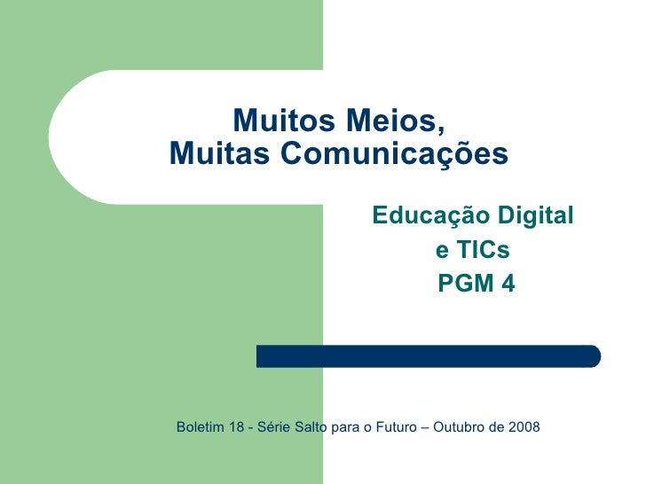 Muitos Meios, Muitas Comunicações Educação Digital  e TICs  PGM 4 Boletim 18 - Série Salto para o Futuro – Outubro de 2008