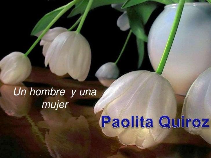 Un hombre  y una mujer<br />Paolita Quiroz<br />