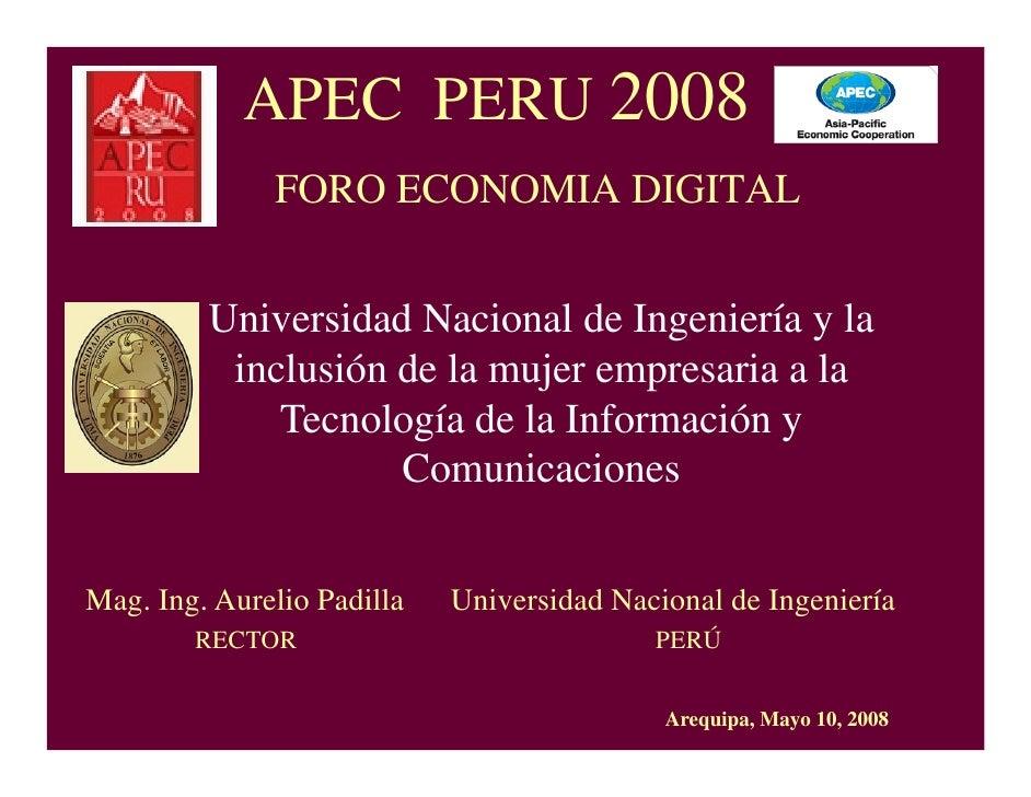APEC PERU 2008               FORO ECONOMIA DIGITAL            Universidad Nacional de Ingeniería y la           inclusión ...