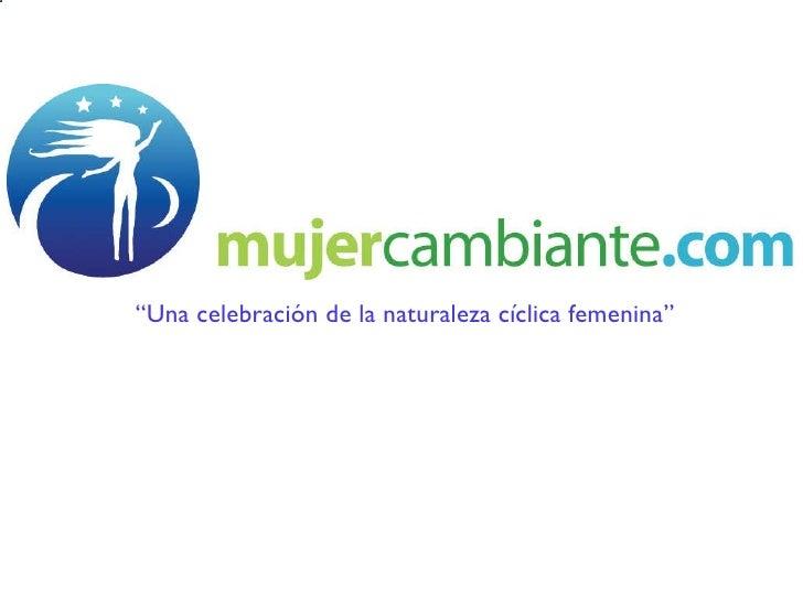 "<ul><li>"" Una celebración de la naturaleza cíclica femenina"" </li></ul>"