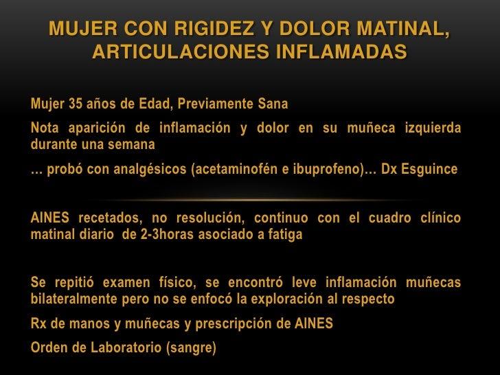 MUJER CON RIGIDEZ Y DOLOR MATINAL,     ARTICULACIONES INFLAMADASMujer 35 años de Edad, Previamente SanaNota aparición de i...