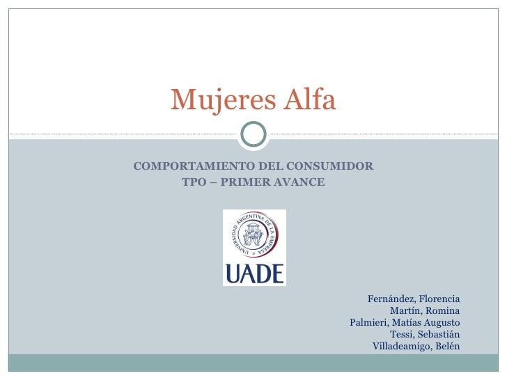 Mujeres AlfaCOMPORTAMIENTO DEL CONSUMIDOR     TPO – PRIMER AVANCE                             Fernández, Florencia        ...