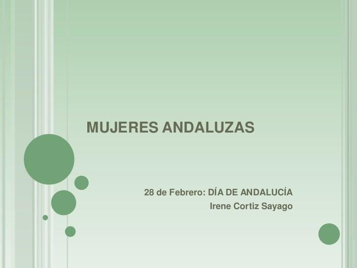 MUJERES ANDALUZAS<br />28 de Febrero: DÍA DE ANDALUCÍA<br />Irene Cortiz Sayago<br />