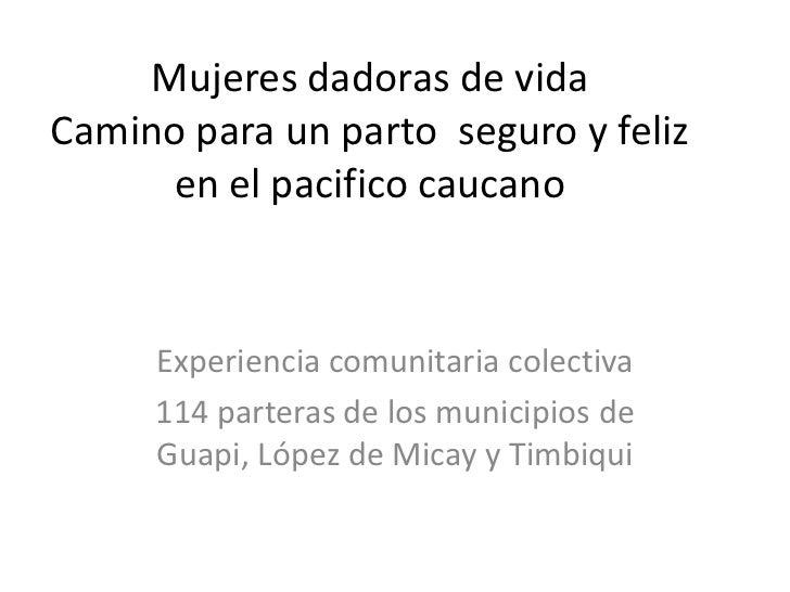 Mujeres dadoras de vidaCamino para un parto seguro y feliz     en el pacifico caucano     Experiencia comunitaria colectiv...