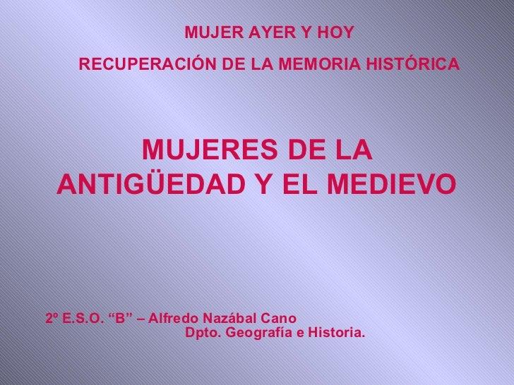 """MUJER AYER Y HOY     RECUPERACIÓN DE LA MEMORIA HISTÓRICA      MUJERES DE LA ANTIGÜEDAD Y EL MEDIEVO2º E.S.O. """"B"""" – Alfred..."""
