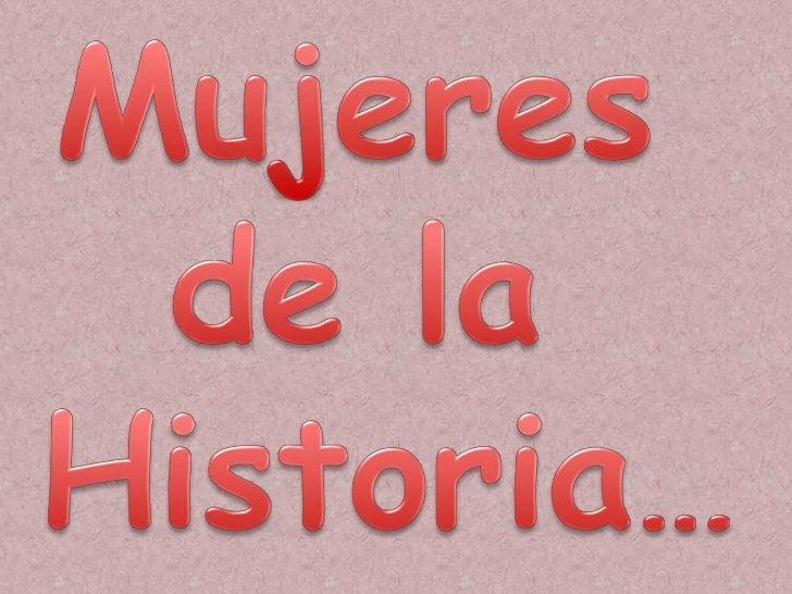 Mujeres <br />de la <br />Historia…<br />