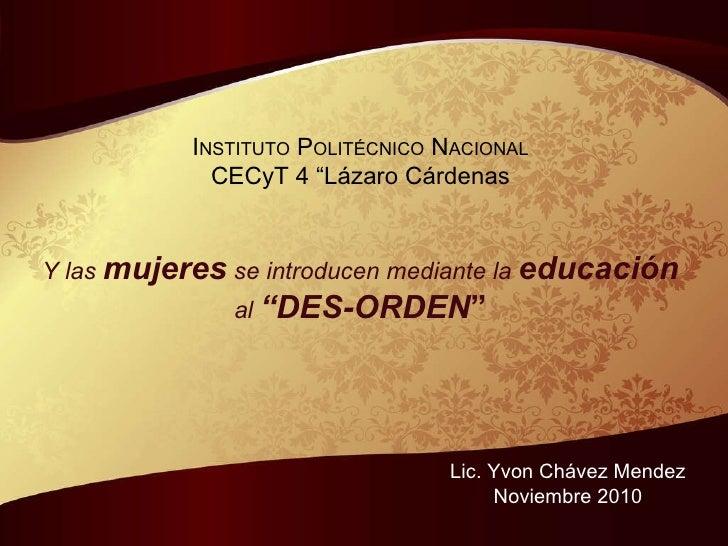 """I NSTITUTO  P OLIT ÉCNICO  N ACIONAL CECyT 4 """"Lázaro Cárdenas Y las  mujeres  se introducen mediante la  educación al  """"DE..."""