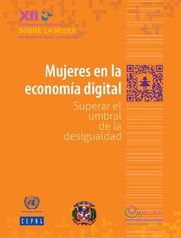 Conferencia Regional  SOBRE LA MUJER  de América Latina y el Caribe  Mujeres en la economía digital Superar el umbral de l...