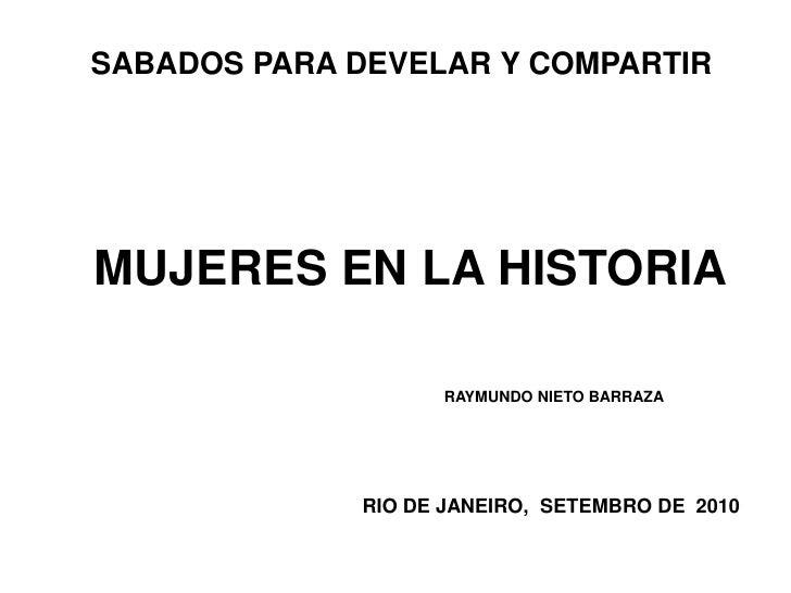 SABADOS PARA DEVELAR Y COMPARTIR     MUJERES EN LA HISTORIA                     RAYMUNDO NIETO BARRAZA                  RI...